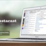 Instacast für Mac als Beta verfügbar